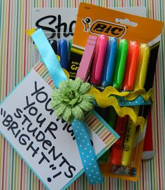 """Highlighters-""""You make your students BRIGHT!"""" (also might say """"You are the highlight of our school...class... staff!"""")"""