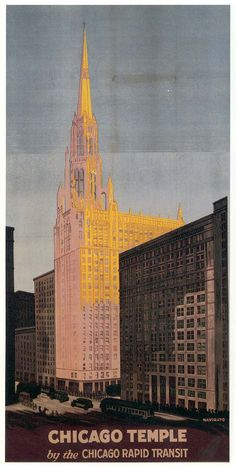 """Chicago Temple"" by the Chicago Rapid Transit        Rocco D. Navigato        The steeple of the Chicago Temple, a combination church/office building, soared above its Loop neighbors in Rocco D. Navigato's design #vintageposter #poster"
