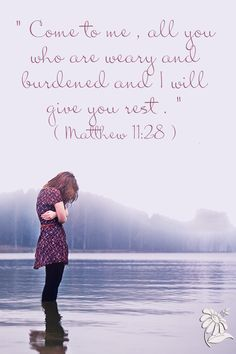 """❤ ❤ ❤  """" Come to me , all you who are weary and burdened and I will give you rest . """" ( Matthew 11:28 )"""