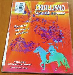 Título: Criollismo un sentir peruano, recetas típicas y criollas /  Autor: Plenge Cuglievan, Giesela /  Ubicación: FCCTP – Gastronomía – Tercer piso / Código: G/PE/ 641.5 P66