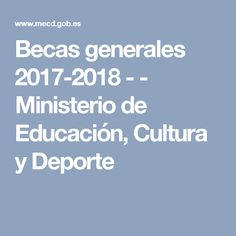 Becas generales 2017-2018 -  - Ministerio de Educación, Cultura y Deporte College Students, Baccalaureate, Studio, Cover Pages, Culture, Sports
