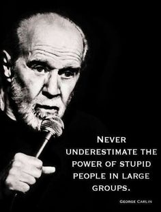George Carlin Quotes: Power of stupid