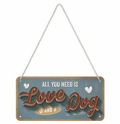 Hanging All You Need Is Love And A Dog Metal Sign 10 x 20 cm