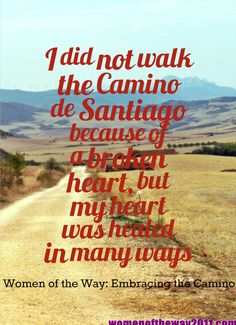 I did not walk the Camino de Santiago because of a broken heart, but my heart was healed in many ways: Women of the Way: Embracing the Camino