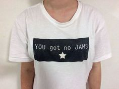 YOU got no JAMS t-shirt by CoolShirts4Nerds on Etsy