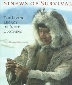 Sinews of Survival: Living Legacy of Inuit Clothing Inuit Clothing, Indigenous Education, Every Child Matters, 2nd Grade Teacher, Unit Plan, First Nations, Social Studies, Childrens Books, Literature