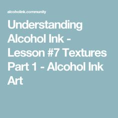 Understanding Alcohol Ink - Lesson #7 Textures Part 1 - Alcohol Ink Art