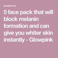 5 face pack that will block melanin formation and can give you whiter skin instantly - Glowpink