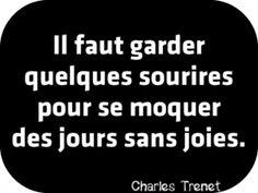 """""""Il faut garder quelques sourires pour se moquer des jours sans joies."""" Charles Trenet"""