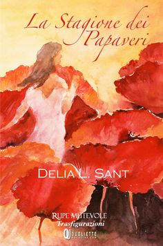 In uscita La Stagione dei Papaveri: il romanzo di Delia L. Sant