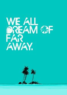 we all dream of far away #summer #quote +++For more quotes like this, visit http://www.quotesarelife.com/