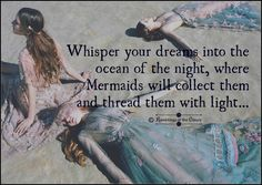 Whisper your dreams into the ocean of the night, where Mermaids will collect the… – My CMS Mermaid Poems, Mermaid Quotes, Siren Mermaid, Mermaid Art, Tarot, Sea Quotes, Real Mermaids, Quotes About Mermaids, Soul Songs
