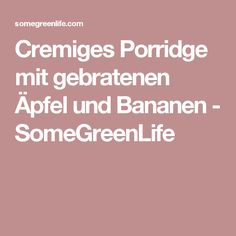 Cremiges Porridge mit gebratenen Äpfel und Bananen - SomeGreenLife