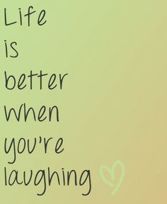 Life is better when you're laughing!