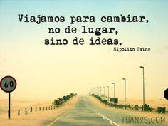 Viajamos para cambiar, no de lugar, sino de ideas. #frase #justtravelyourway