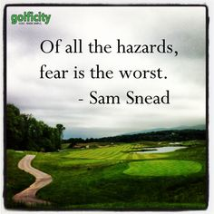 "Golf Quote. ""Of all the hazards fear is the worst."" - Sam Snead, #golf, #SamSnead"