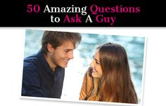 50 Amazing Questions to Ask a Guy post image