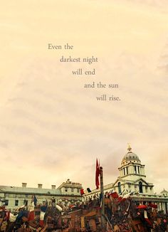 """Even the darkest night will end and the sun will rise"" LOVE"