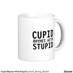 Cupid Rhymes With Stupid Classic White Coffee Mug ♥ Repinned by Annie @ www.perfectpostage.com