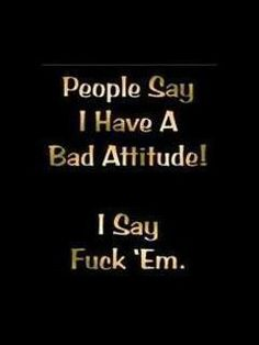 Wait till people see my real attitude tho