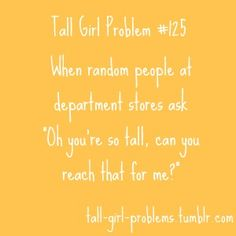 Tall Girl Problems.. happens all the time