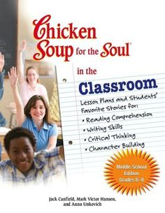 Chicken Soup for the Soul in the Classroom - Middle School Edition: Lesson Plans and Students' Favorite Stories for Reading Comprehension, Writing Skills, Critical Thinking, Character Building (NOOK Book)