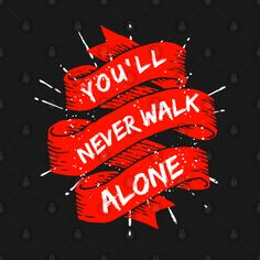 You'll Never Walk Alone, Walking Alone, Liverpool Fc, Neon Signs