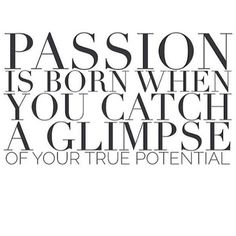 Passion is born when