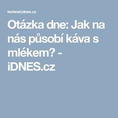 Otázka dne: Jak na nás působí káva s mlékem? - iDNES.cz