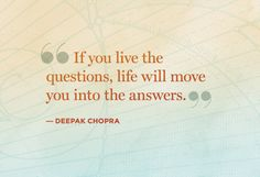 """I'd add the following: """"If you live your book's questions, life will move you into the answers."""""""