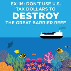 The taxpayer-funded U.S. Export-Import Bank is considering financing the expansion of a coal port in Australia. Wall Street has largely abandoned this toxic project which threatens the Great Barrier Reef. Tell Ex-Im to do the same!