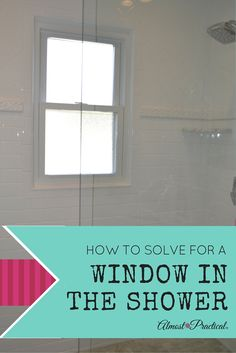 Having a window in the shower is a challenge that we faced in a recent remodel. This is how we solved it and what we learned.