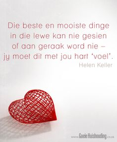 Die beste en die mooiste dinge in die lewe kan jy nie sien of aanraak nie, jy moet hulle met jou hart voel Good Heart Quotes, This Is Us Quotes, Best Quotes, Love Quotes, Funny Quotes, Inspirational Quotes, Family Quotes, Favorite Quotes, Motivational