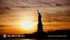 I only regret that I have but one life to lose for my country.Nathan Hale Quotes…