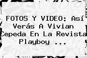 http://tecnoautos.com/wp-content/uploads/imagenes/tendencias/thumbs/fotos-y-video-asi-veras-a-vivian-cepeda-en-la-revista-playboy.jpg Vivian Cepeda. FOTOS y VIDEO: Así verás a Vivian Cepeda en la revista Playboy ..., Enlaces, Imágenes, Videos y Tweets - http://tecnoautos.com/actualidad/vivian-cepeda-fotos-y-video-asi-veras-a-vivian-cepeda-en-la-revista-playboy/