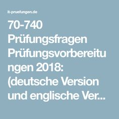 70-740 Prüfungsfragen Prüfungsvorbereitungen 2018: (deutsche Version und englische Version) Installation, Storage, and Compute with Windows Server 2016– Zertifizierungsprüfung MCSA 70-740 in Englisch Deutsch pdf downloaden.