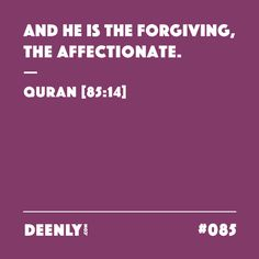 #085 - And He is the Forgiving, the Affectionate. – Quran [85:14]