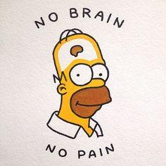 No brain, no pain.