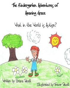 The Kindergarten Adventures of Amazing Grace - What in the World is Autism, a children's book to promote awareness and acceptance.