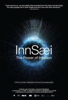 "InnSæi – the Power of Intuition.""The ancient Icelandic word for intuition is ""innsæi,"" but in Iceland it has multiple meanings. It can mean ""the sea within"" which is the borderless nature of our inner world, a constantly moving world of vision, feelings and imagination beyond words. It can mean ""to see within"" which means to know yourself, and to know yourself well enough to be able to put yourself in other people's shoes. And it can mean ""to see from the inside out"" ....."