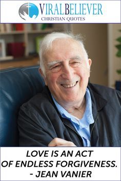 Love is an act of endless forgiveness. - Jean Vanier This is just one of the 10 great quotes about love you can find on Viral Believer