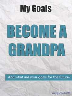 It's My Goal: Become a grandpa #goals, #personal, #bestofpinterest, https://apps.facebook.com/yangutu