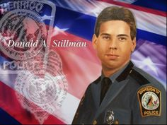 On November 8, 1984, Officer Donald A. Stillman was shot and killed in the line of duty while investigating a suspicious vehicle parked in an isolated area.  A male subject exited the vehicle, and a chase ensued into a wooded area where a struggle took place. Stillman was shot while attempting to arrest the subject.