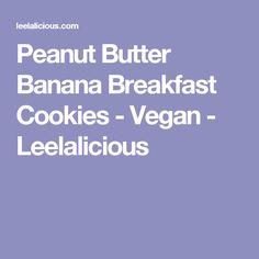 Peanut Butter Banana Breakfast Cookies - Vegan - Leelalicious