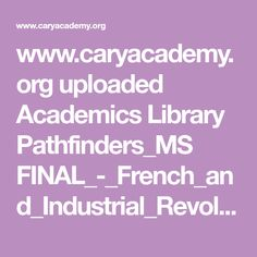 www.caryacademy.org uploaded Academics Library Pathfinders_MS FINAL_-_French_and_Industrial_Revolution_Pathfinder.pdf