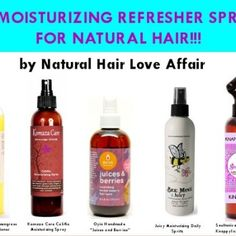 5 Of The Best Moisturizing Refresher Spritzes for Natural hair.    DIY Natural Hair Moisturizing Spray  1 cup of distilled water, rose water or Aloe Vera Juice 1 TB Coconut Oil Or Extra Virgin Olive Oil 1 TB Vegetable Glycerine or Honey (Humectants- Optional) 1 tsp Jojoba oil