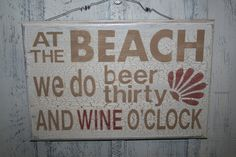 Hey, I found this really awesome Etsy listing at http://www.etsy.com/listing/123717591/at-the-beach-we-do-beer-thirty-and-wine