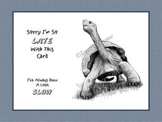 Items Similar To Printable Funny Belated Birthday Card Turtle Pencil Drawing Ive Always Been A Little Slow Original Art Instant Download On Etsy