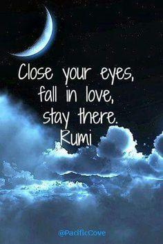 Cierra tus ojos. Enamórate. Quedate allí.  RUMI.