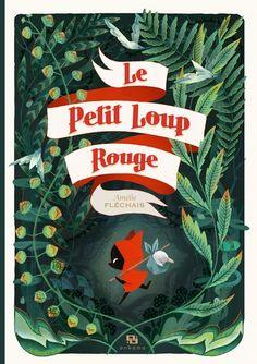 Le Petit Loup Rouge - Amélie Fléchais. Variation époustouflante du Petit Chaperon Rouge.